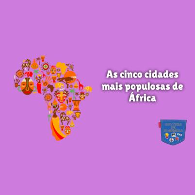 As cinco cidades mais populosas de África Cultura de Algibeira