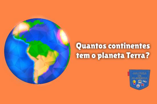 Quantos continentes tem o planeta Terra Cultura de Algibeira