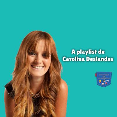 A playlist de Carolina Deslandes Cultura de Algibeira