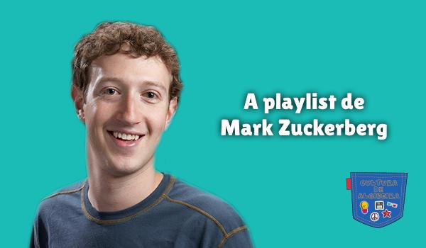 A playlist de Mark Zuckerberg - Cultura de Algibeira