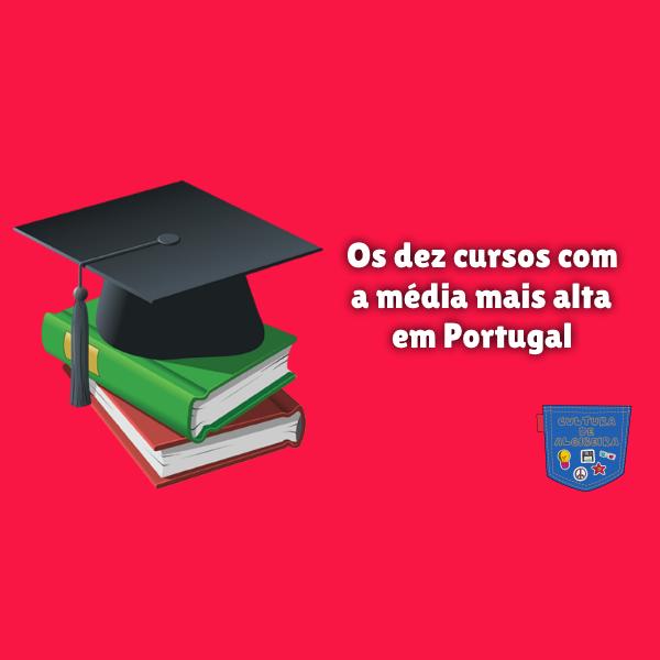 dez cursos com média mais alta em Portugal Cultura de Algibeira