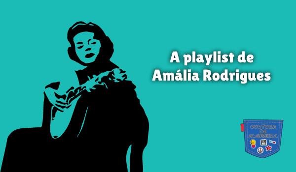 A playlist de Amália Rodrigues Cultura de Algibeira