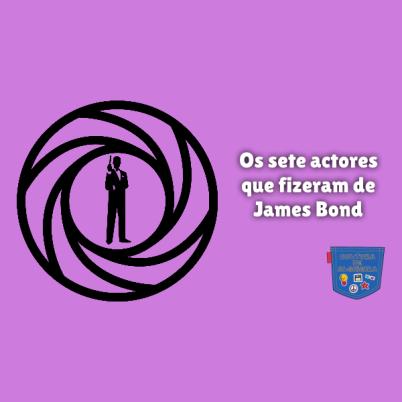 Os sete actores que fizeram de James Bond Cultura de Algibeira