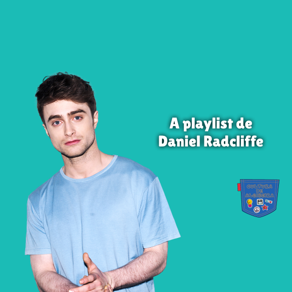 A playlist de Daniel Radcliffe - Cultura de Algibeira