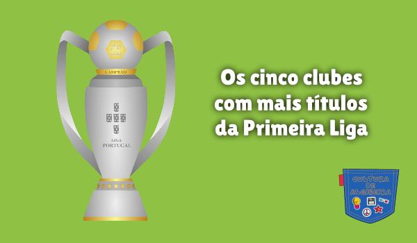 cinco clubes mais títulos Primeira Liga Cultura de Algibeira