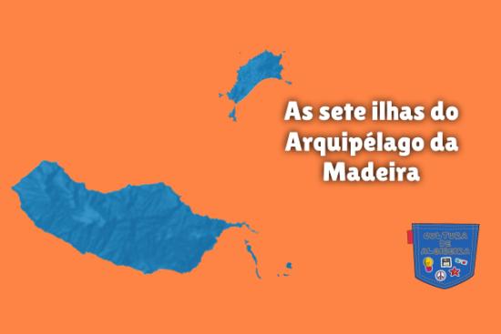 As sete ilhas do Arquipélago da Madeira Cultura de Algibeira