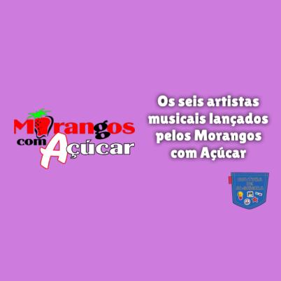 6 artistas musicais Morangos com Açúcar Cultura de Algibeira