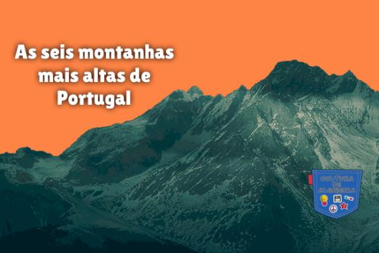 As seis montanhas mais altas de Portugal Cultura de Algibeira
