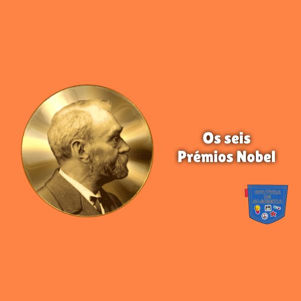 Os seis Prémios Nobel - Cultura de Algibeira