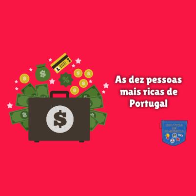 As dez pessoas mais ricas de Portugal Cultura de Algibeira