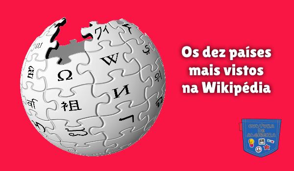 Os dez países mais vistos na Wikipédia Cultura de Algibeira