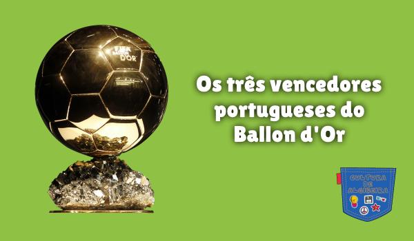 três vencedores portugueses do Ballon d'Or Cultura de Algibeira
