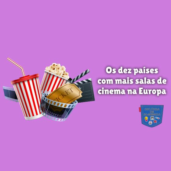 dez países com mais salas cinema na Europa Cultura de Algibeira