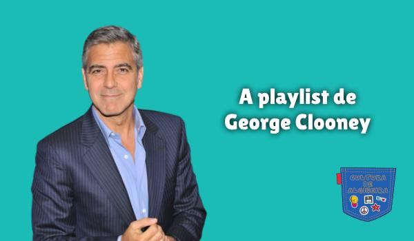 A playlist de George Clooney Cultura de Algibeira