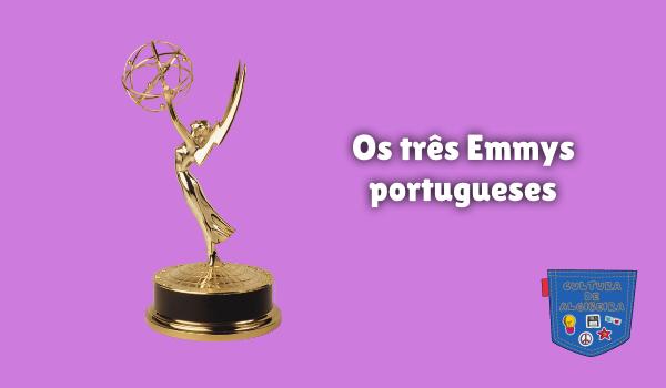 Os três Emmys portugueses Cultura de Algibeira