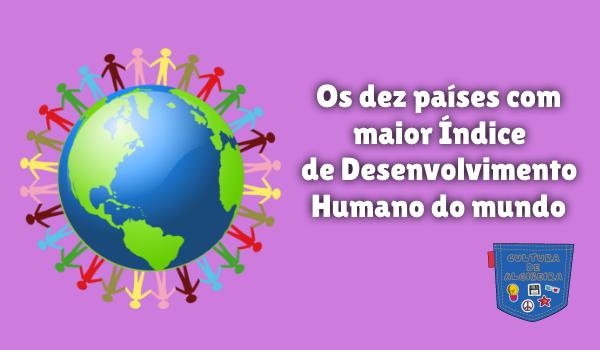 10 países mais Índice Desenvolvimento Humano Cultura de Algibeira