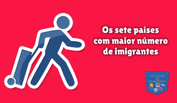 sete países com maior número de imigrantes Cultura de Algibeira