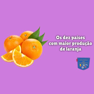 Os dez países com maior produção de laranja Cultura de Algibeira