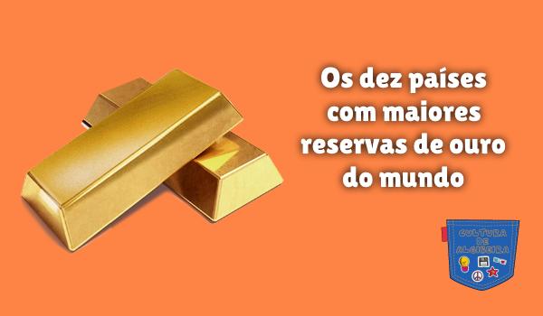 dez países maiores reservas ouro mundo Cultura de Algibeira