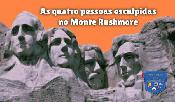 quatro pessoas esculpidas no Monte Rushmore Cultura de Algibeira
