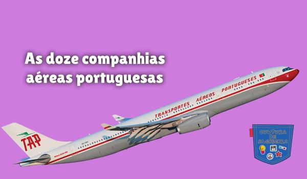 As doze companhias aéreas portuguesas Cultura de Algibeira