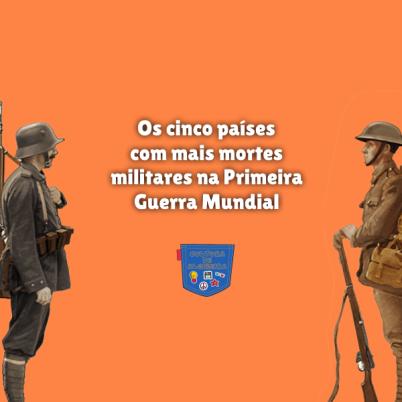 5 países mais mortes militar Guerra Mundial Cultura de Algibeira