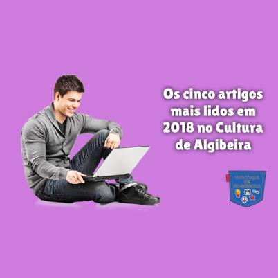Os cinco artigos mais lidos em 2018 no Cultura de Algibeira