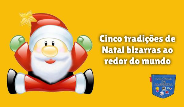 Cinco tradições Natal bizarras redor mundo Cultura de Algibeira