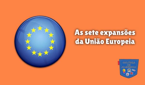 As sete expansões da União Europeia Cultura de Algibeira