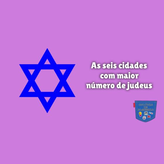 As seis cidades com maior número de judeus Cultura de Algibeira