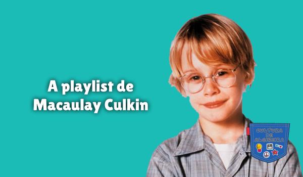 A playlist de Macaulay Culkin Cultura de Algibeira
