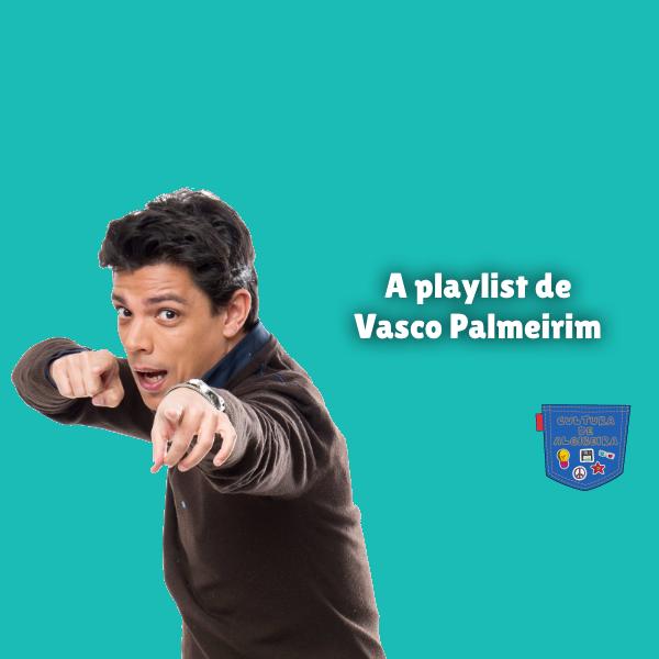 A playlist de Vasco Palmeirim Cultura de Algibeira