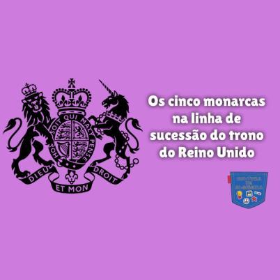 5 monarcas linha sucessão trono Reino Unido Cultura de Algibeira
