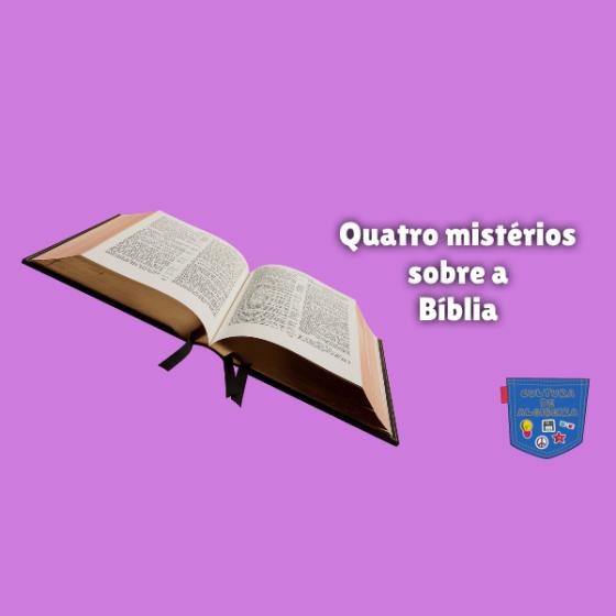 Quatro mistérios sobre a Bíblia