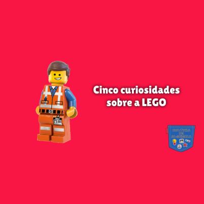 Cinco curiosidades sobre a LEGO Cultura de Algibeira