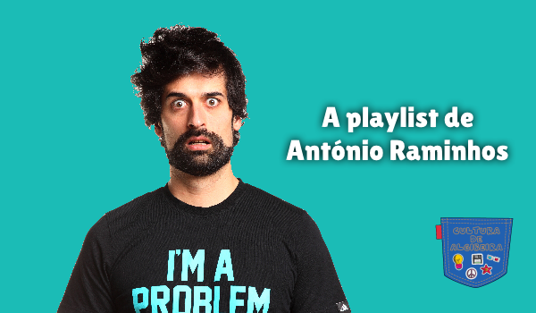 A playlist de António Raminhos Cultura de Algibeira