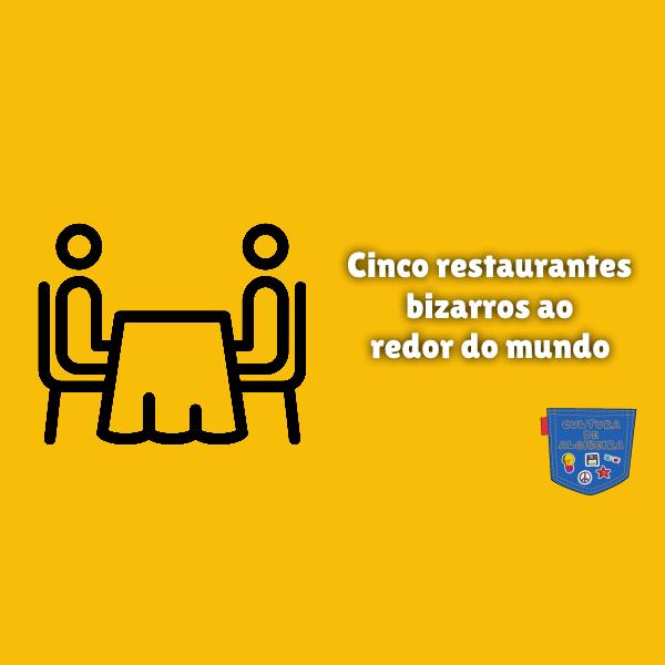 Cinco restaurantes bizarros redor do mundo Cultura de Algibeira