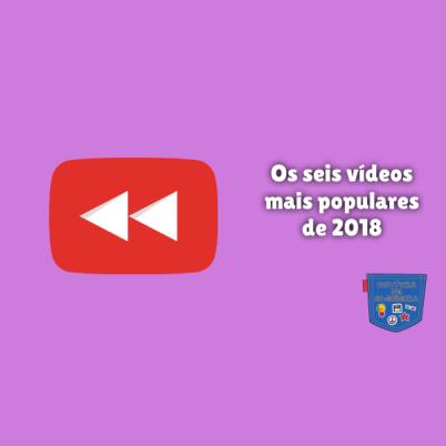 Os seis vídeos mais populares de 2018 Cultura de Algibeira