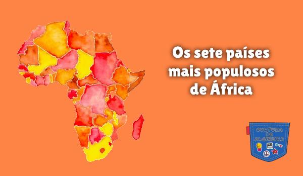 Os sete países mais populosos de África Cultura de Algibeira