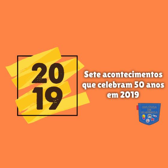 7 acontecimentos que celebram 50 anos 2019 Cultura de Algibeira