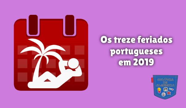 Os treze feriados portugueses em 2019 Cultura de Algibeira