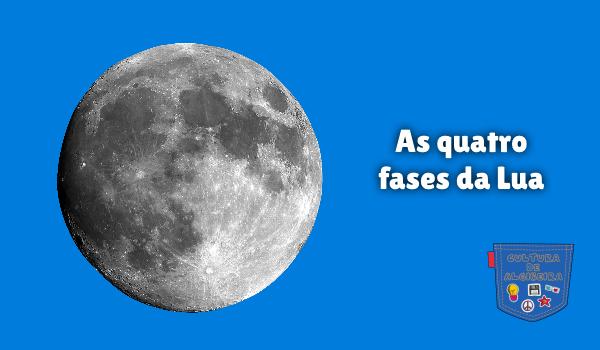 As quatro fases da Lua Cultura de Algibeira