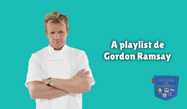 A playlist de Gordon Ramsay Cultura de Algibeira