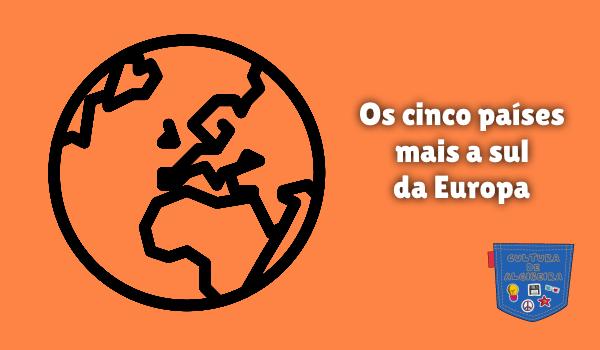 Os cinco países mais a sul da Europa Cultura de Algibeira