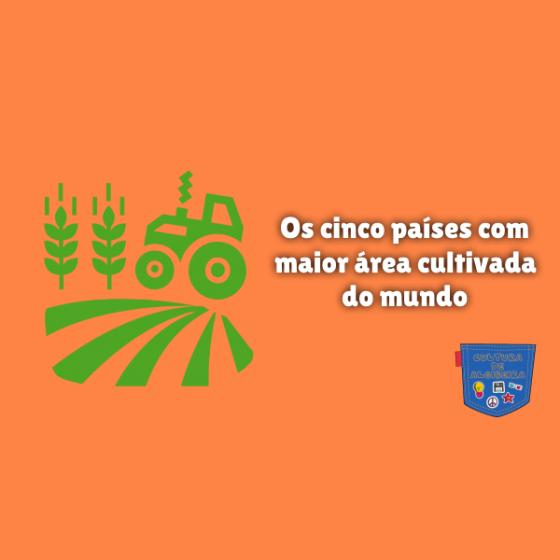 cinco países maior área cultivada do mundo Cultura de Algibeira