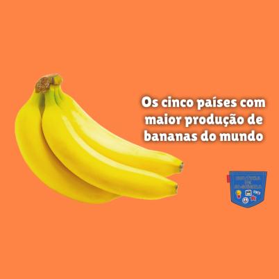 Cinco países maior produção bananas mundo Cultura de Algibeira