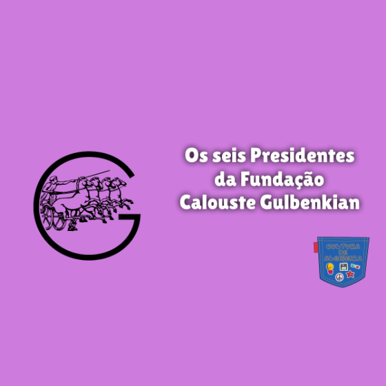 6 Presidentes Fundação Calouste Gulbenkian Cultura de Algibeira