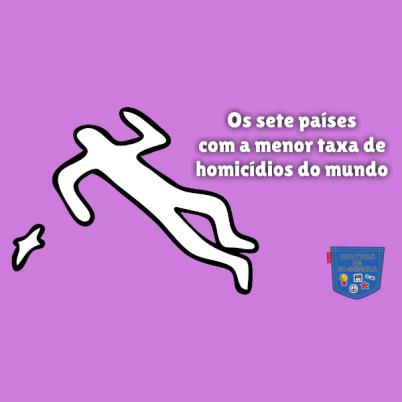 Sete países menor taxa homicídios do mundo Cultura de Algibeira