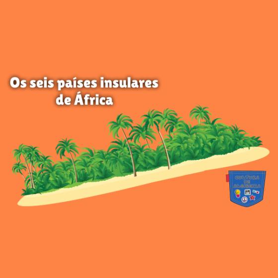 Os seis países insulares de África Cultura de Algibeira