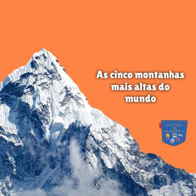 As cinco montanhas mais altas do mundo Cultura de Algibeira